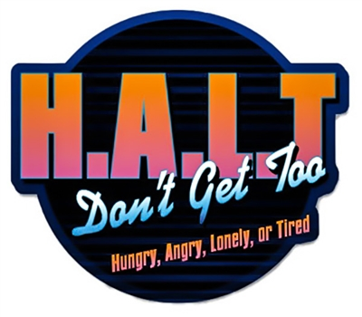 Halt Don T Get Too Hungry Angry Lonely Or Tired